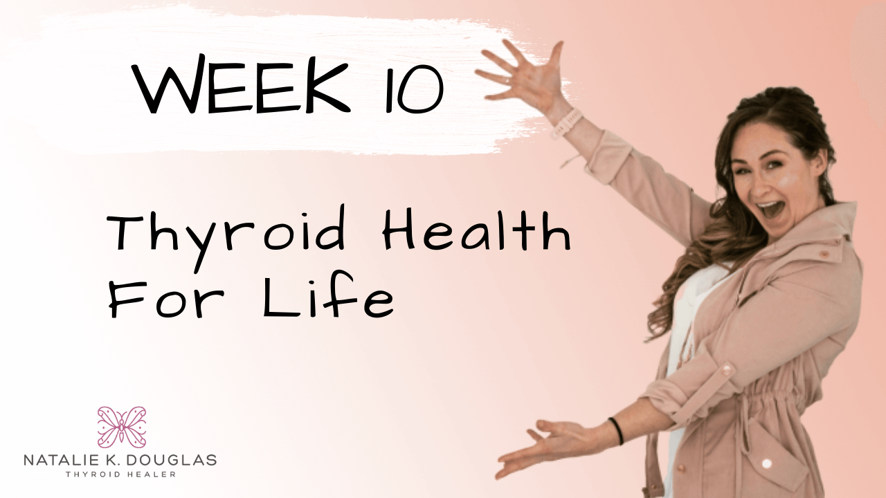 Thyroid Rescue by Natalie K. Douglas - Week 10 Course Content - Thyroid health for life
