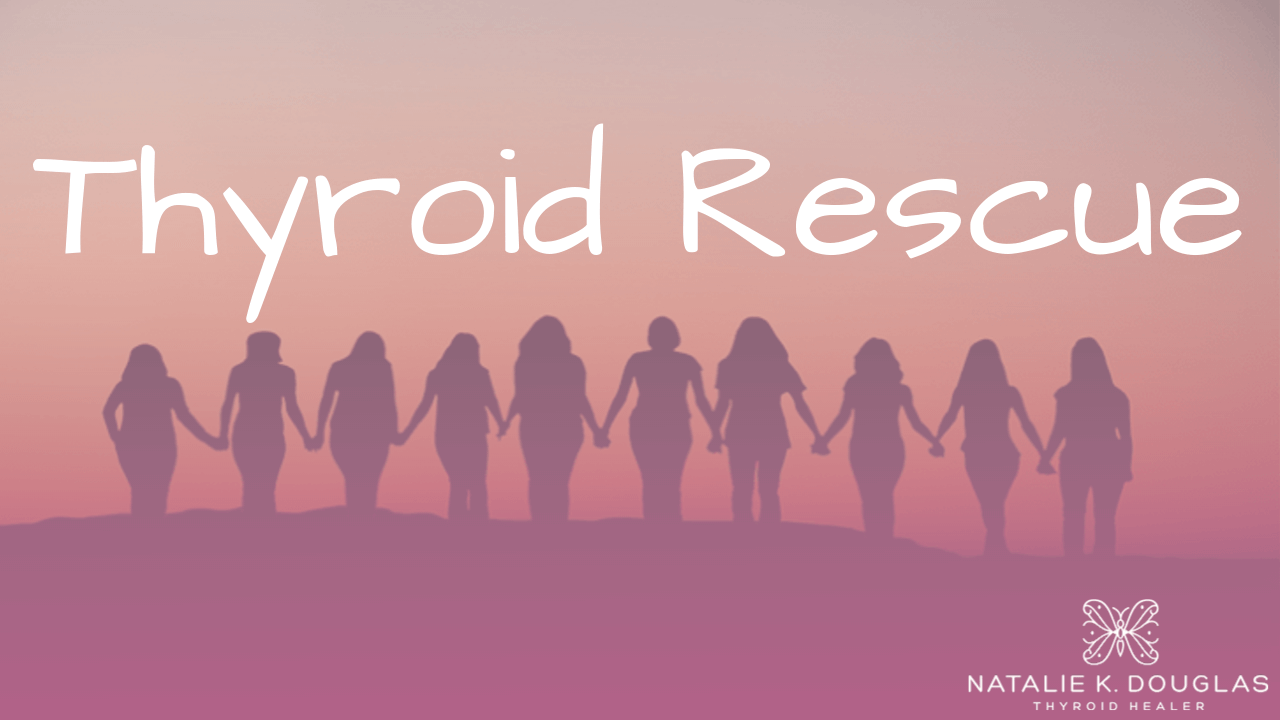 Thyroid Rescue by Natalie K. Douglas - Helping women heal their Thyroids