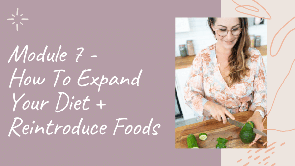 In Gut Rescue by Natalie K. Douglas, Module 7 will teach you How To Expand Your Diet + Reintroduce Foods