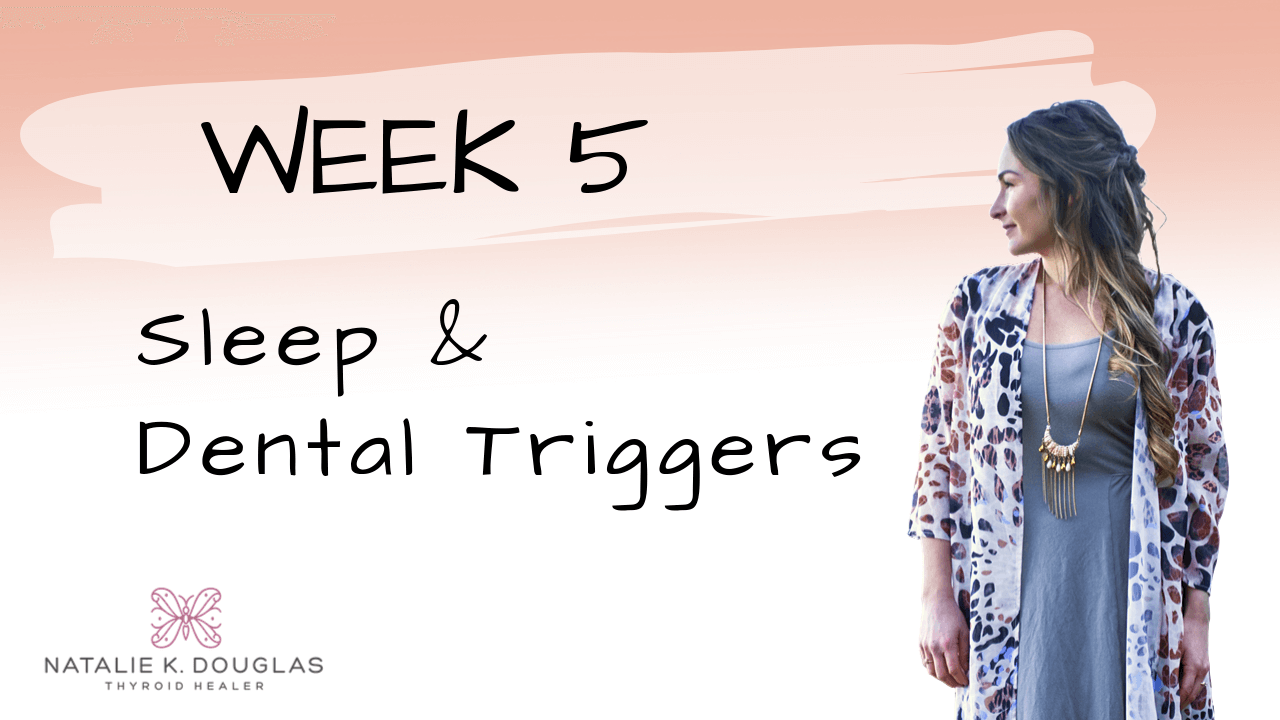 Thyroid Rescue by Natalie K. Douglas - Week 5 Course Content - Sleep and dental triggers
