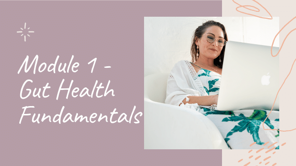 In Gut Rescue by Natalie K. Douglas, Module 1 will teach you about Gut Health Fundamentals