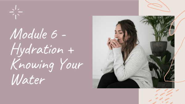 In Gut Rescue by Natalie K. Douglas, Module 6 will teach you about Hydration + Knowing Your Water