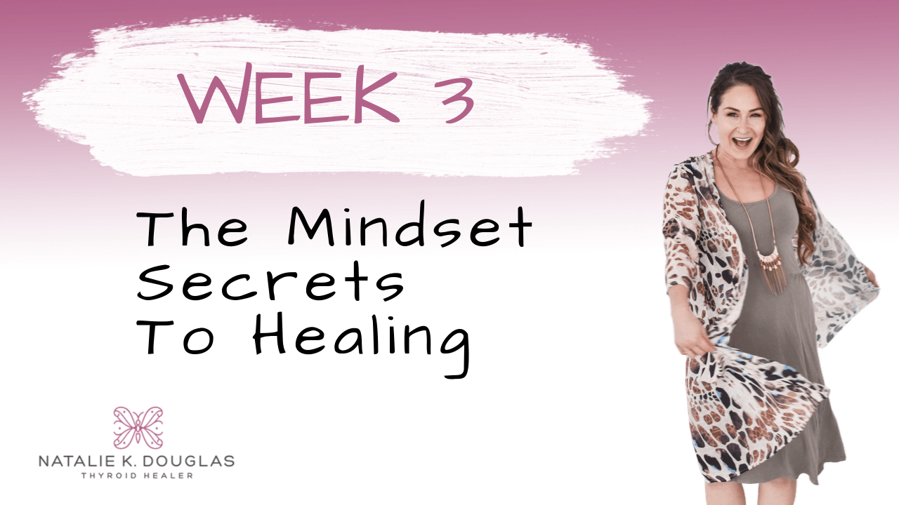 Thyroid Rescue by Natalie K. Douglas - Week 3 Course Content - The mindset secrets to healing