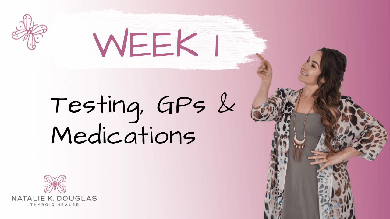 Thyroid Rescue by Natalie K. Douglas - Week 1 Course Content - Testing, GPs, and medications
