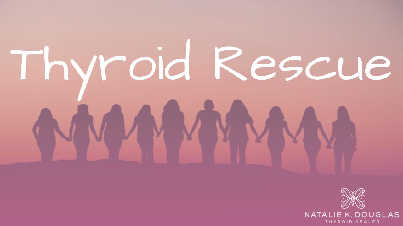 Thyroid Rescue by Natalie K. Douglas - Helping women heal their Thyroids